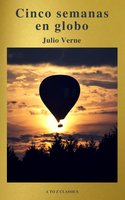 Cinco semanas en globo by Julio Verne (A to Z Classics) - Julio Verne, A to Z Classics