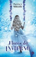 Flores de invierno - Patricia A. Miller