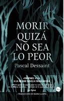 Morir quizá no sea lo peor - Pascal Dessaint