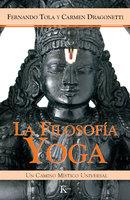 La filosofía yoga - Fernando Tola, Carmen Dragonetti