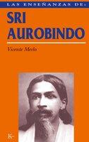 Las enseñanzas de Sri Aurobindo - Vicente Merlo Lillo