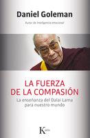 La fuerza de la compasión - Daniel Goleman