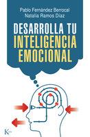Desarrolla tu inteligencia emocional - Natalia Ramos Díaz, Pablo Fernández Berrocal