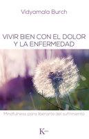 Vivir bien con el dolor y la enfermedad - Vidyamala Burch