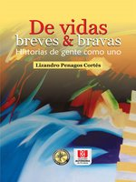 De vidas breves & bravas - Lizandro Penagos Cortés