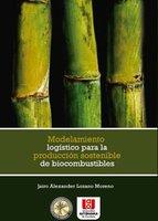 Modelamiento logístico para la producción sostenible de biocombustibles - Jairo Alexander Lozano Moreno