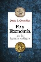 Fe y economía en la iglesia antigua - Justo L. González