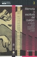 Memoria y escritura del cuerpo: un estudio sobre sexualidad, maternidad y dolor - María de Alva