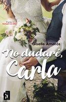 No dudaré, Carla - Giselle Amorós