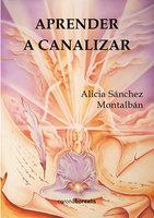 Aprender a canalizar - Alicia Sánchez Montalbán