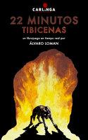 22 Minutos. Tibicenas - Álvaro Loman