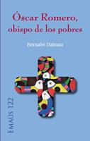Óscar Romero, obispo de los pobres - Bernabé Dalmau Ribalta