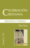 Celebración cristiana, armonía y verdad - Pere Tena Garriga