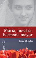 María, nuestra hermana mayor - Josep Lligadas Vendrell