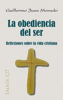 La obediencia del ser - Guillermo Juan Morado