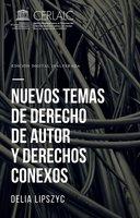 Nuevos temas de derecho de autor y derechos conexos - Delia Lipszyc