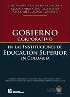 Gobierno corporativo en las instituciones de educación superior en Colombia - María Andrea Trujillo,Alexander Guzmán,José Manuel Restrepo