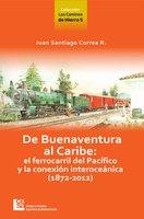 Los Caminos de Hierro 5. De Buenaventura al Caribe - Juan Santiago Correa Restrepo