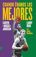 Cuando éramos los mejores - Larry Bird, Earvin Johnson Jr., Jackie MacMullan
