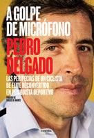 A golpe de micrófono - Pedro Delgado