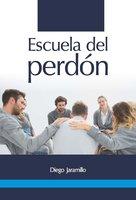 Escuela de Perdón - Diego Jaramillo Cuartas