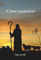 ¿Cómo pastorear? - Diego Jaramillo Cuartas