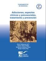 Adicciones: aspectos clínicos y psicosociales, tratamiento y prevención, 1a Ed. - Elvia Velásquez de P, Álvaro Olaya Peláez, Guillermo Castaño Pérez, Sergio Castro Rey