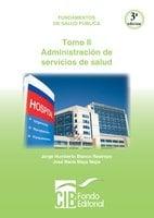 Fundamentos de salud pública. Tomo II. Administración de servicios de salud - Jorge Humberto Blanco Restrepo,José María Maya Mejía