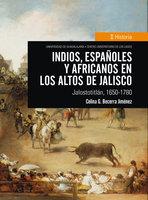 Indios, españoles y africanos en los Altos de Jalisco - Celina G. Becerra Jiménez