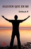 Alguien que en mí - Dolbach P.
