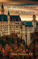 Un castillo más allá del horizonte - Elisa Denayire T. P.