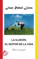 La ilusión, el motor de la vida - Juan Rafael Lorca Gutiérrez