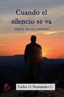Cuando el silencio se va - Carlos O. Hernández C.