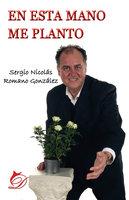 En esta mano me planto - Sergio Nicolás Romano González