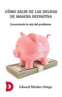 Cómo salir de las deudas de manera definitiva - Edward Méndez Ortega