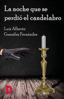 La noche que se perdió el candelabro - Luis Alberto González Fernández