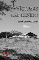 Víctimas del olvido - John Jairo Ladino