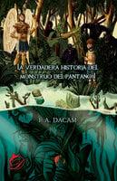 La verdadera historia del monstruo del pantano I - I. A. Dacam