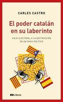El poder catalán en su laberinto - Carles Castro Sanz