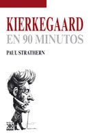 Kierkegaard en 90 minutos - Paul Strathern