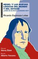 Hegel y las nuevas lógicas del mundo y del estado - Ricardo Espinoza Lolas