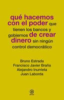 Qué hacemos con el poder de crear dinero - Bruno Estrada, Francisco Javier Braña, Alejandro Inurrieta, Juan Laborda