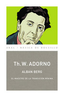 Alban Berg. El maestro de la transición mínima (Monografías musicales) - Theodor W. Adorno