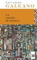 Cancion de nosotros - Eduardo Galeano