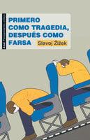 Primero como tragedia, después como farsa - Slavoj Žižek