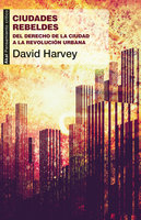 Ciudades rebeldes - David Harvey