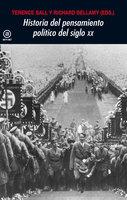 Historia del pensamiento político en el siglo XX - Terence Ball,Richard Bellamy