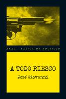 A todo riesgo - José Giovanni