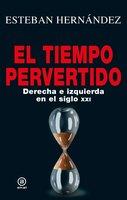El tiempo pervertido - Esteban Hernández
