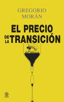 El precio de la Transición - Gregorio Morán Suárez